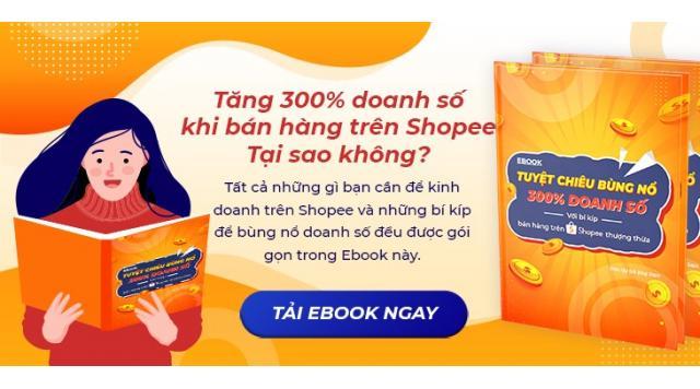 [Ebook] Tuyệt chiêu bùng nổ 300% doanh số với bí kíp bán hàng trên Shopee thượng thừa