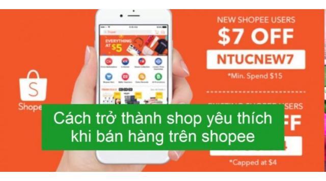 Hướng dẫn cách bán hàng trên shopee hiệu quả – Trở thành Shop Yêu Thích