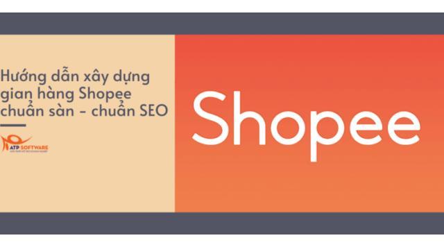 Hướng dẫn xây dựng gian hàng Shopee chuẩn sàn – chuẩn SEO chi tiết