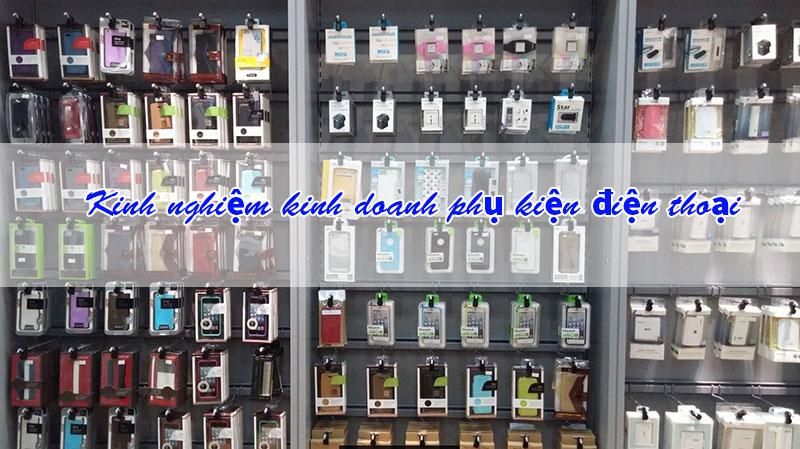 kinh nghiệm mở cửa hàng phụ kiện điện thoại